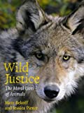 Image of Wild Justice: The Moral Lives of Animals
