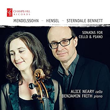 Mendelssohn, Hensel & Sterndale Bennett: Sonatas for Cello & Piano