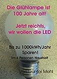 Die Glühlampe ist 100 Jahre alt, jetzt reichts, wir wollen die LED (Umbau von älteren Lampen auf LED Technik 1) (German Edition)
