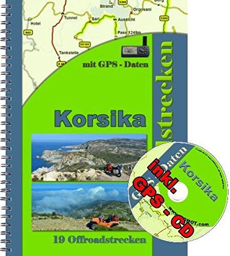 Korsika Offroad Enduro - Reiseführer ( 19 Offroad - Enduro strecken inkl . GPS - Daten CD ): Tourenbuch inkl. Kartenskizzen und GPS - Daten