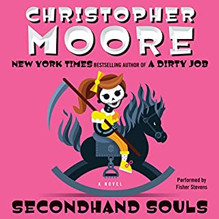 Secondhand Souls     A Novel              Written by:                                                                                                                                 Christopher Moore                               Narrated by:                                                                                                                                 Fisher Stevens                      Length: 10 hrs and 34 mins     35 ratings     Overall 4.6