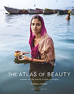The Atlas of Beauty: Women of the World in 500 Portraits by [Mihaela Noroc]