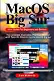 MacOS Big Sur User Guide For Beginners and Seniors: The Complete Illustrated, Practical Manual with Tips a to Maximizing the MacOS Big Sur