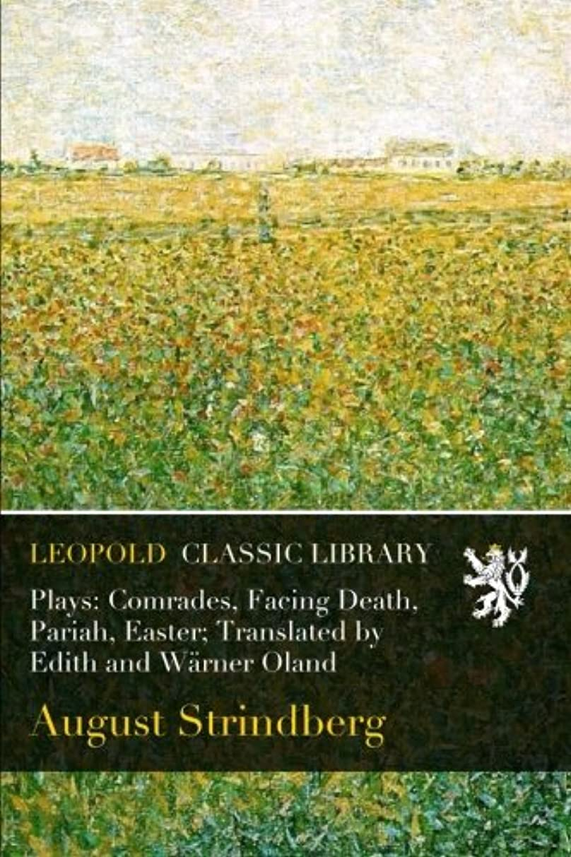 Plays: Comrades, Facing Death, Pariah, Easter; Translated by Edith and Waerner Oland