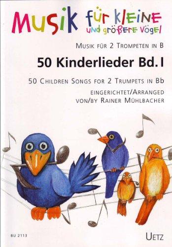 50 Kinderlieder für 2 Trompeten in B (Band I) / 50 Children Songs for 2 Trumpets in Bb (I) (Musik für kleine und größere Vögel)