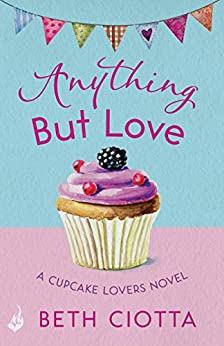Anything But Love (Cupcake Lovers Book 3): A delicious slice of romance and cake by [Beth Ciotta]