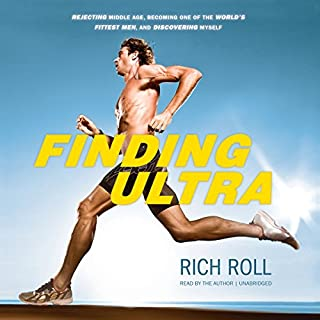 Finding Ultra     Rejecting Middle Age, Becoming One of the World's Fittest Men, and Discovering Myself              By:                                                                                                                                 Rich Roll                               Narrated by:                                                                                                                                 Rich Roll                      Length: 9 hrs and 47 mins     1,034 ratings     Overall 4.5