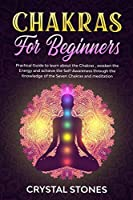 Chakras for Beginners: Practical Guide to Learn about the Chakras, Awaken the Energy and Achieve the Self-Awareness Through the Knowledge of the Seven Chakras and Meditation (Positive Energy)