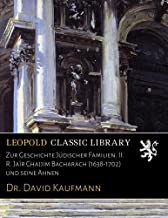 Zur Geschichte Jüdischer Familien. II. R. Jaïr Chajjim Bacharach (1638-1702) und seine Ahnen (German Edition)