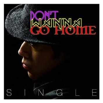 Don't Wanna Go Home - Single