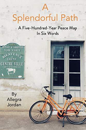 [画像:A Splendorful Path: A Five-Hundred-Year Peace Map in Six Words]