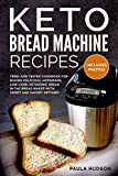 Keto Bread Machine Recipes: Tried and Tested Cookbook For Baking Low Carb, Ketogenic Recipes In The Bread Maker With Sweet and Savory Options. Including Photos Of The Final Loaves!