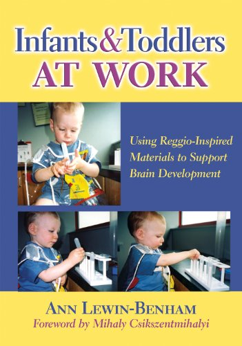 Infants and Toddlers at Work: Using Reggio-Inspired Materials to Support Brain Development (Early Childhood Education Series)