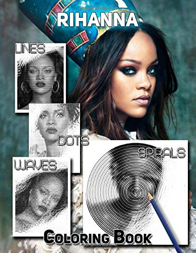 Rihanna Dots Lines Spirals Waves Coloring Book: An Amazing Dots Lines Spirals Waves Coloring Book For All Rihanna Fans. Easy To Use To Color Your Favorite Celebrity To Relax And Relieve Stress