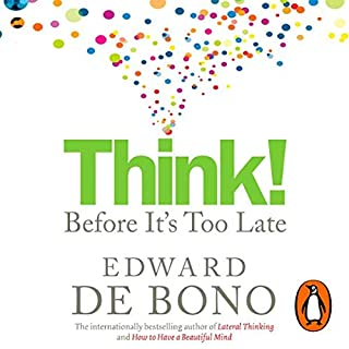 Think! Before It's Too Late                   By:                                                                                                                                 Edward De Bono                               Narrated by:                                                                                                                                 Nicholas Bell                      Length: 5 hrs and 36 mins     33 ratings     Overall 3.8