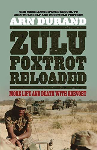 Zulu Foxtrot Reloaded: More Life And Death With Koevoet (Zulu Zulu Golf Book 3)...