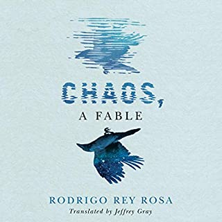 Chaos, A Fable                   By:                                                                                                                                 Rodrigo Rey Rosa,                                                                                        Jeffrey Gray - translator                               Narrated by:                                                                                                                                 Malcolm Hillgartner                      Length: 3 hrs and 21 mins     Not rated yet     Overall 0.0