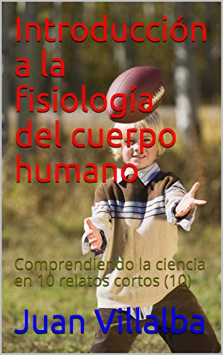 Introducción a la fisiología del cuerpo humano: Comprendie