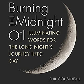 Burning the Midnight Oil: Illuminating Words for the Long Night's Journey Into Day audiobook cover art