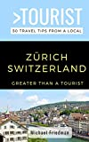 GREATER THAN A TOURIST- ZÜRICH SWITZERLAND: 50 Travel Tips from a Local