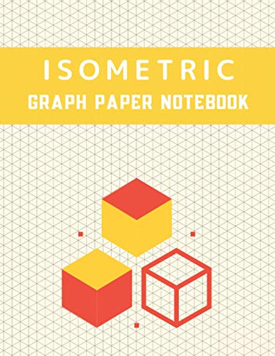 Isometric Graph Paper Notebook: Grid Of Equilateral Triangles, 120 Pages Drawing Pad, 8.5'x11', Isometric Paper for 3D Designs, Architecture, Landscaping, Maths Geometry…