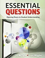 Essential Questions: Opening Doors to Student Understanding