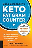 Dana Carpender's Keto Fat Gram Counter: The Quick-Reference Guide to Balancing Your Macros and Calories (Keto for Your Life)