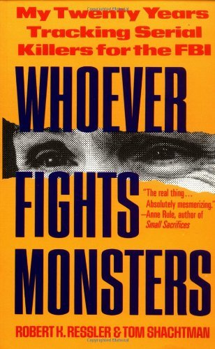 By Robert K. Ressler - Whoever Fights Monsters: My Twenty Years Tracking Serial Killers for the FBI (2/13/93)