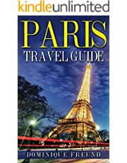 Paris: Paris Travel Guide - Your Essential Guide to Paris Travelling