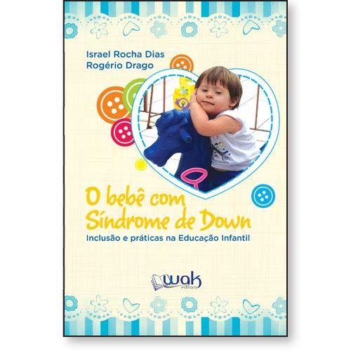 O Bebê Com Síndrome De Down. Inclusão E Práticas Na Educação Infantil