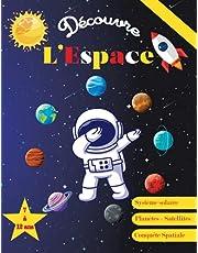 Découvre l'Espace – de 7ans à 12 ans: Apprends tout sur l'espace : la Voie lactée, le Système Solaire, les planètes, les Satellites, les astéroïdes, ... pour débuter en astronomie… Une pépite pour