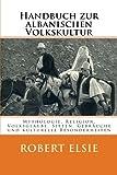Handbuch zur albanischen Volkskultur: Mythologie, Religion, Volksglaube, Sitten, Gebräuche und kulturelle Besonderheiten (Albanian Studies, Band 12)