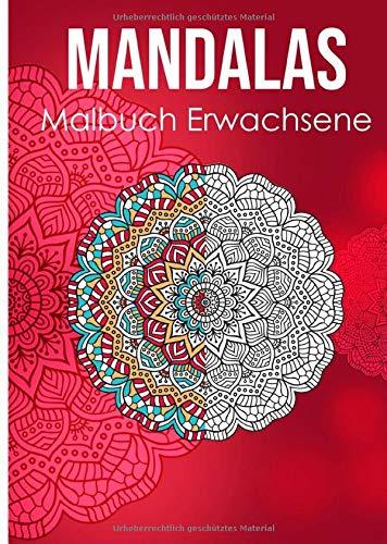 Mandala Malbuch Erwachsene: Ein Mandala Malbuch für Erwachsene zum Abbau von Stress, Förderung der Kreativität und für den inneren Frieden