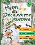 Pars à la découverte des insectes: cahier d'observation et activités sur les insectes du jardin pour les enfants à partir de 7 ans
