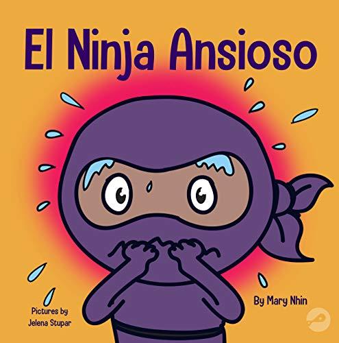 El Ninja Ansioso: Un libro para manejar la ansiedad y las emociones difíciles (Ninja Life Hacks Book 11) (English Edition)