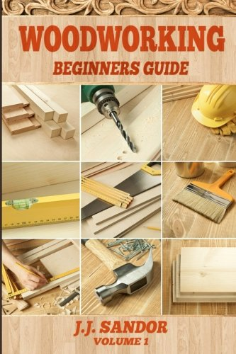 Woodworking: Woodworking for beginners, DIY Project Plans, Woodworking book (Beginners Guide) (Volume 1)