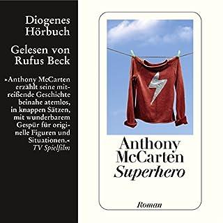 Superhero                   Autor:                                                                                                                                 Anthony McCarten                               Sprecher:                                                                                                                                 Rufus Beck                      Spieldauer: 5 Std. und 42 Min.     70 Bewertungen     Gesamt 4,0