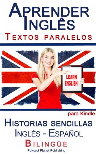 Aprender Inglês: Textos paralelos (Bilingüe) - Historias sencillas (Inglês - Español) (Aprender Inglês con Textos paralelos nº 1) (Spanish Edition)