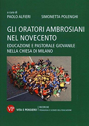Gli oratori ambrosiani nel Novecento. Educazione e pastorale giovanile nella Chiesa di Milano
