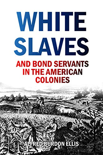 White Slaves and Bond Servants in the American Colonies (1893) (English Edition)
