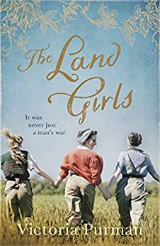 The Land Girls by [Victoria Purman]