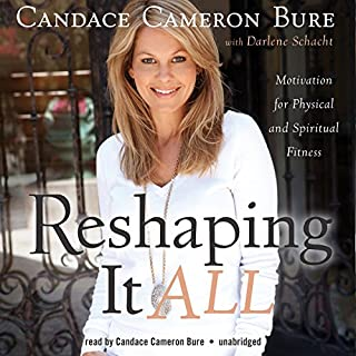 Reshaping It All     Motivation for Physical and Spiritual Fitness              Written by:                                                                                                                                 Candace Cameron Bure,                                                                                        Schacht Darlene                               Narrated by:                                                                                                                                 Cameron Candace Bure                      Length: 6 hrs and 55 mins     4 ratings     Overall 4.0