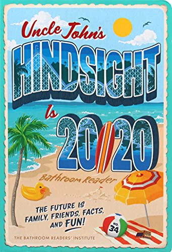 Uncle John's Hindsight Is 20/20 Bathroom Reader: The Future Is Family, Friends, Facts, and Fun (34)