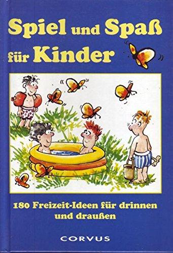 Spiel und Spaß für Kinder 180 Freizeitideen für drinnen und draußen