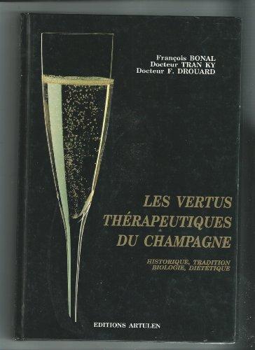 LES VERTUS THERAPEUTIQUES DU CHAMPAGNE. Historique, traditions, biologie, diététique