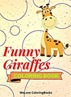 Funny Giraffes Coloring Book: Cute Giraffes Coloring Book Adorable Giraffes Coloring Pages for Kids 25 Incredibly Cute and Lovable Giraffes