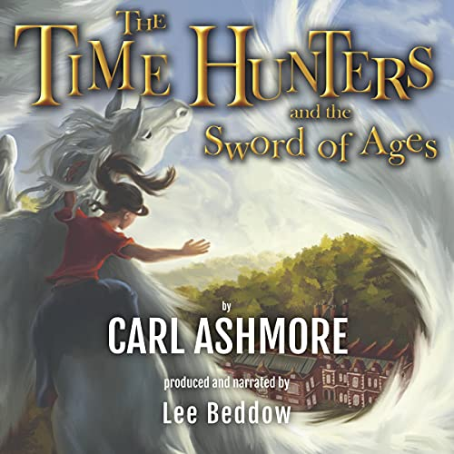 The Time Hunters and the Sword of Ages Audiobook By Carl Ashmore cover art