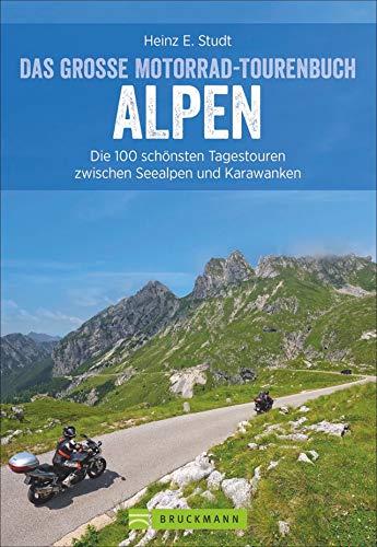 Das große Motorrad-Tourenbuch Alpen: Die 100 schönsten Tagestouren zwischen Seealpen und Karawanken