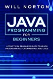 Java Programming for beginners: A piratical beginners guide to learn programming, fundamentals and code (Computer Programming Book 3) (English Edition)