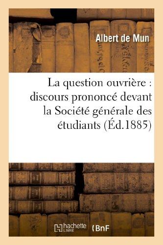 La Question Ouvrière : Discours Prononce Devant la Société Générale des Étudiants de l'Université de Louvain, le 12 février 1885